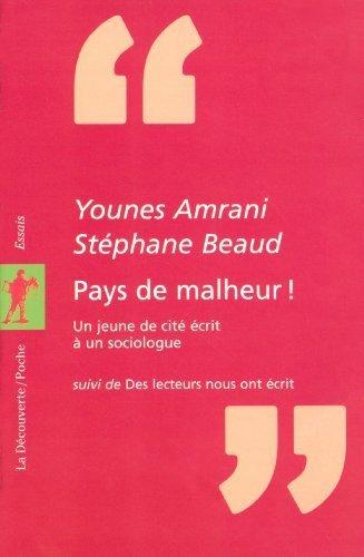 pays de malheur ; une jeune de cite ecrit a un sociologue by Younes Amrani (2007-01-01)