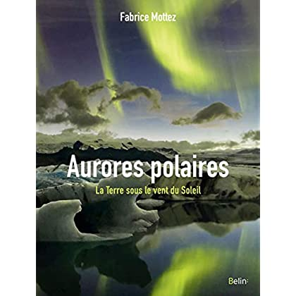 Les aurores polaires - La Terre sous le vent du Soleil