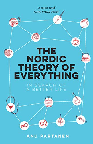 The Nordic Theory of Everything: In Search of a Better Life (English Edition) por Anu Partanen