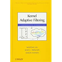 Kernel Adaptive Filtering: A Comprehensive Introduction (Adaptive and Learning Systems for Signal Processing, Communications, and Control Series, Band 1)