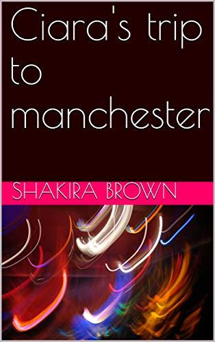 Ciara's trip to manchester (Ciara's vacation) (English Edition) por shakira Brown