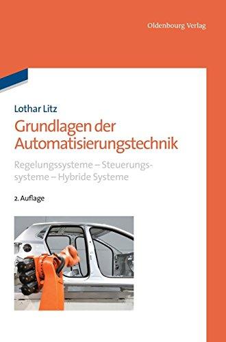 Grundlagen der Automatisierungstechnik: Regelungssysteme - Steuerungssysteme - Hybride Systeme