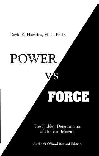 Power vs. Force: The Hidden Determinants of Human Behavior, author's Official Revised Edition (English Edition) por David R. Hawkins