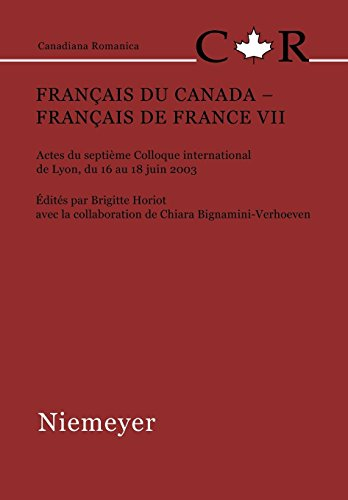 Français Du Canada - Français De France VII: Actes Du Septième Colloque International De Lyon, Du 16 Au 18 Juin 2003