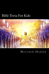 Bible Trivia For Kids: A Fascinating Book Containing Unusual Bible Facts, Trivia, Images & Memory Recall Quiz: Suitable for Adults & Children. (Matthew Harper) by Matthew Harper (2014-08-25)