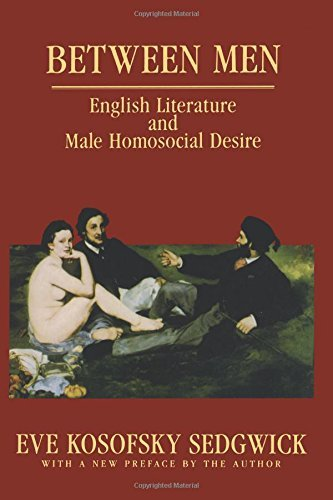 Between Men: English Literature and Male Homosocial Desire (Gender and Culture Series) by Sedgwick, Eve Kosofsky (April 8, 1993) Paperback