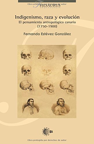 Indigenismo, raza y evolución: El pensamiento antropológico canario (1750-1900) (Thesaurus Arqueología) por Fernando Estévez González