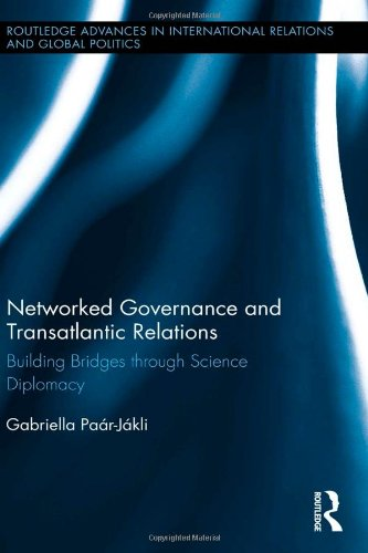 Networked Governance and Transatlantic Relations: Building Bridges through Science Diplomacy (Routledge Advances in International Relations and Global Politics)
