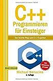 C++ Programmieren: für Einsteiger: Der leichte Weg zum C++-Exp