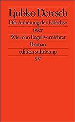 Die Anbetung der Eidechse oder Wie man Engel vernichtet: Roman (edition suhrkamp)