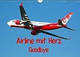 Airline mit Herz Goodbye (Wandkalender 2019 DIN A4 quer): Air Berlin Flugzeuge in verschiedensten Bemalungen inklusive historischer Bilder von den ... 14 Seiten ) (CALVENDO Mobilitaet)