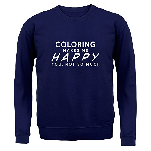 Coloring Makes Me Happy, You Not So Much - Unisex Sweatshirt / Sweater