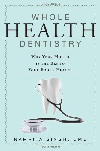 Whole Health Dentistry: Why Your Mouth Is The Key To Your Body's Health by Singh, Namrita (2013) Paperback