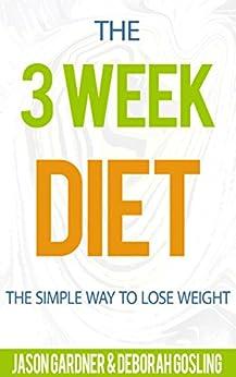 The 3 Week Diet: The Simple Way To Lose Weight by [Gardner, Jason, Gosling, Deborah]