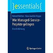 Wie Managed-Service-Projekte gelingen: Eine Einführung (essentials)