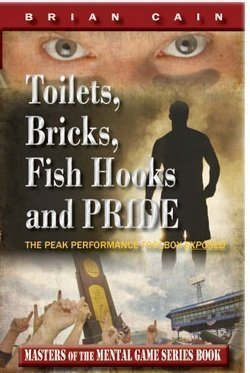 Toilets, Bricks, Fish Hooks and PRIDE: The Peak Performance Toolbox EXPOSED - Updated 2nd Edition by Brian Cain (2012-08-01)