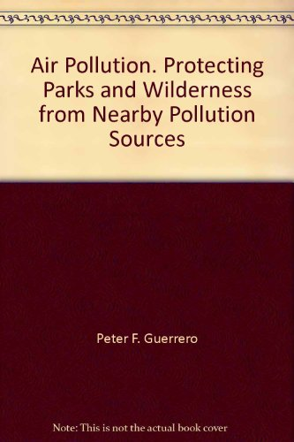 Air Pollution. Protecting Parks and Wilderness from Nearby Pollution Sources