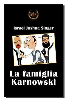 La famiglia Karnowski (Nobel classici riscoperti della letteratura e narrativa mondiale) di [Israel Joshua Singer, Armando Madei (traduttore)]