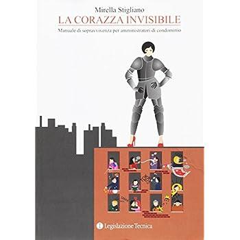 La Corazza Invisibile. Manuale Di Sopravvivenza Per Amministratori Di Condominio