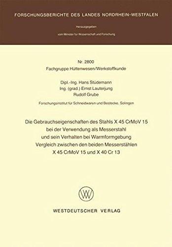 Die Gebrauchseigenschaften des Stahls X 45 CrMoV 15 bei der Verwendung als Messerstahl und sein Verhalten bei der Warmformgebung Vergleich zwischen ... des Landes Nordrhein-Westfalen)
