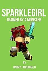 Minecraft®TM: SparkleGirl - Trained By A Monster (An Unofficial Minecraft Novel) (Herobrine Series Book 3)