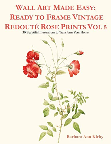 Bloom Dark Kostüm - Wall Art Made Easy: Ready to Frame Vintage Redouté Rose Prints Vol 5: 30 Beautiful Illustrations to Transform Your Home (Redoute Roses, Band 5)