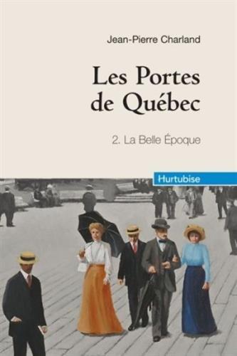 Les Portes de Québec, Tome 2 : La Belle Epoque