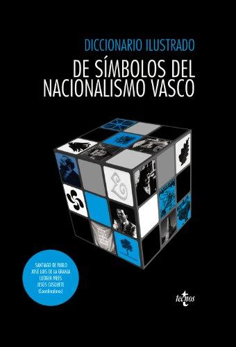 Diccionario ilustrado de símbolos del nacionalismo vasco (Ciencia Política - Semilla Y Surco - Serie De Ciencia Política) por Santiago de Pablo Contreras