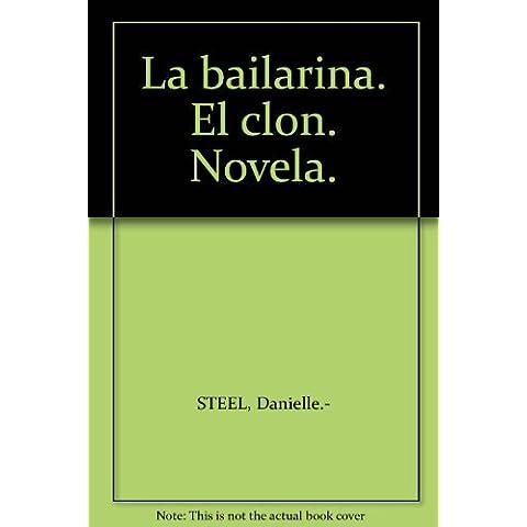 La bailarina. El clon. Novela. [Tapa blanda] by STEEL, Danielle.-