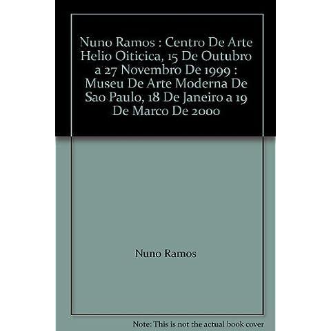 Nuno Ramos : Centro De Arte Helio Oiticica, 15 De Outubro a 27 Novembro De (Helios Arte)