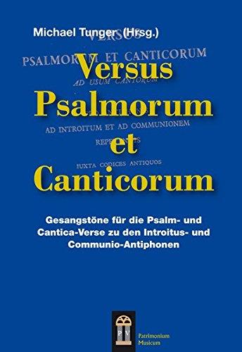 Versus Psalmorum et Canticorum: Gesangstöne für die Psalm- und Cantica-Verse zu den Introitus- und Communio-Antiphonen