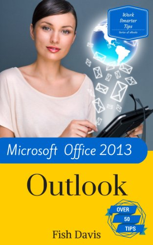 Work Smarter Tips for Microsoft Office Outlook 2013 (English Edition)