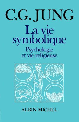 La Vie symbolique : Psychologie et vie religieuse par Carl Gustav Jung