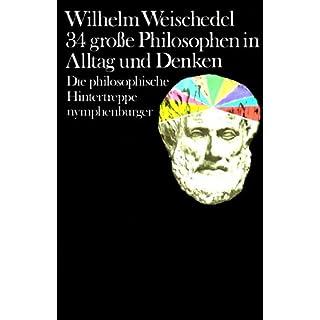 Vierunddreißig große Philosophen in Alltag und Denken. Die philosophische Hintertreppe