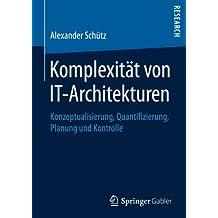 Komplexität von IT-Architekturen: Konzeptualisierung, Quantifizierung, Planung und Kontrolle