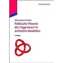 Politische Theorie der Gegenwart in achtzehn Modellen (Lehr- und Handbücher der Politikwissenschaft)