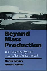 Beyond Mass Production: The Japanese System and Its Transfer to the U.S. by Martin Kenney (1993-01-21)