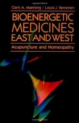 Bioenergetic Medicines East and West: Acupuncture and Homeopathy by Clark Manning (1993-02-09)