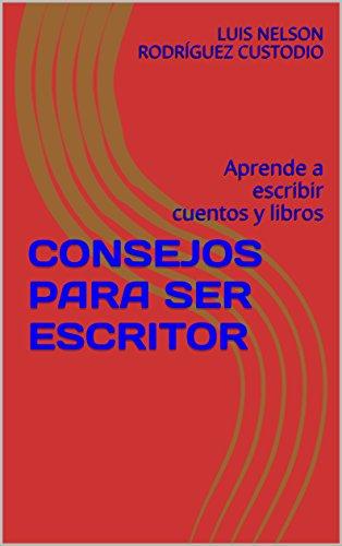 CONSEJOS PARA SER ESCRITOR: Aprende a escribir cuentos y libros