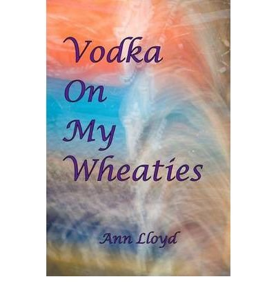 -vodka-on-my-wheaties-by-ann-lloyd-nov-2010