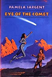Eye of the comet by Pamela Sargent (1984-08-01)