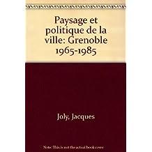 Paysage et politique de la ville : Grenoble, 1965-1985
