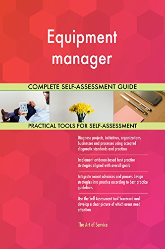 Equipment manager All-Inclusive Self-Assessment - More than 660 Success Criteria, Instant Visual Insights, Comprehensive Spreadsheet Dashboard, Auto-Prioritized for Quick Results