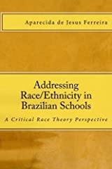Addressing Race/Ethnicity in Brazilian Schools: A Critical Race Theory Perspective by Aparecida de Jesus Ferreira Ph.D. (2011-05-25) Paperback
