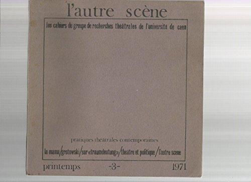 L'autre Scène N° 3 du primtemps 1971 - La Mama, Entretien Wilford Leach - Grotowski, Le Corps Et Le Signe - Sur Traumdeutung De E.Sanguinetti- L'autre Scène - La pantomime du texte -Théâtre et politique