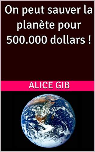 Couverture du livre On peut sauver la planète pour 500.000 dollars !