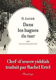 Dans les bagnes du Tsar par H. Leivick