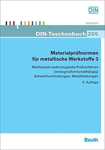 Materialprüfnormen für metallische Werkstoffe 3: Mechanisch-technologische Prüfverfahren (erzeugnisformabhängig); Schweißverbindungen, Metallklebungen (DIN-Taschenbuch)