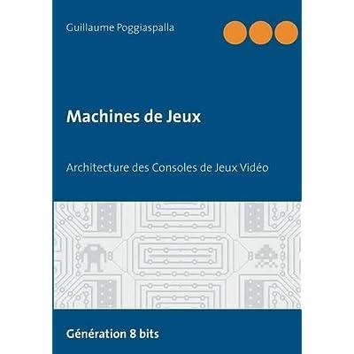 Machines de jeux : Architecture des Consoles de Jeux Vidéo