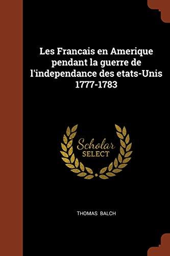 Les Francais en Amerique pendant la guerre de l'independance des etats-Unis 1777-1783